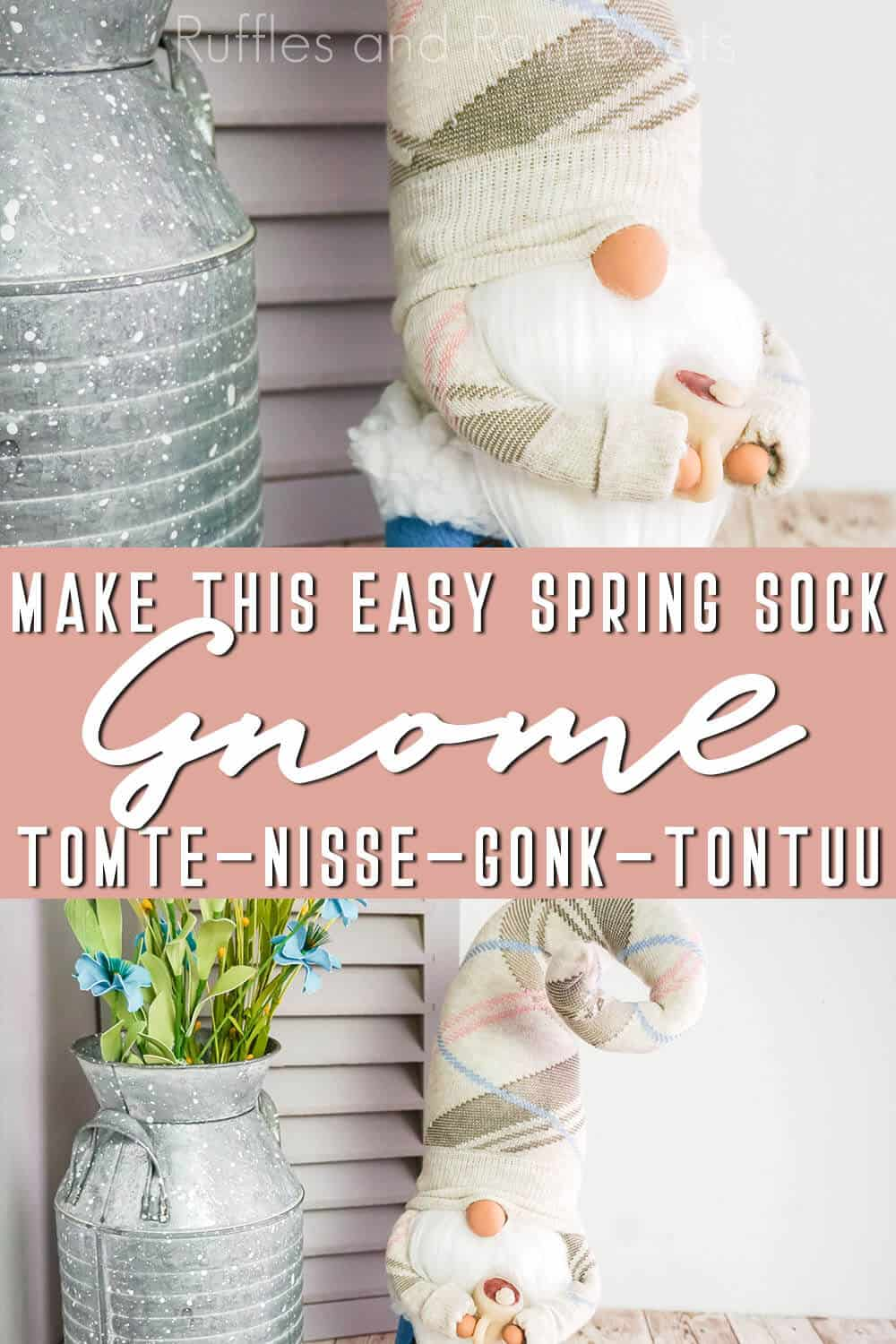 photo collage of farmhouse gnome for spring with text which reads make this easy spring sock gnome tomte nisse gonk tontuu